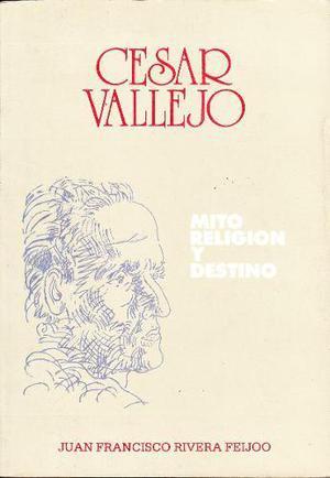 César Vallejo: Mito, Religión Y Destino / Juan Rivera