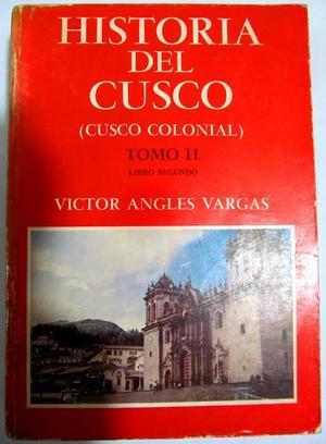 Historia del Cusco Cusco Colonial. Tomo II. Víctor Angles