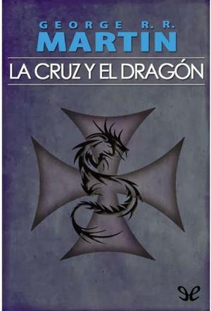La Cruz Y El Dragón - George R.r. Martin