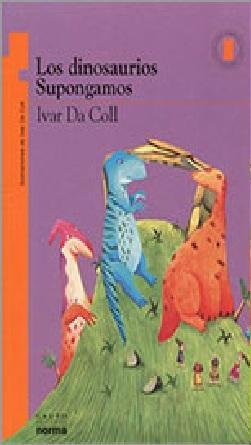 Plan Lector Editorial Norma: Los dinosaurios supongamos, Que